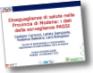 Immagine che linka alla presentazione sulle diseguaglianze di salute in provincia di Modena e in Emilia-Romagna: dati 2009-2012 del sistema di sorveglianza PASSI (6.84 MB)