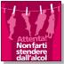 Immagine tratta dalla campagna di sensibilizzazione delle Aziende Sanitarie modenesi dedicata alle donne sui rischi dell'alcol