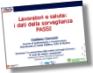 Immagine che linka alla presentazione sulla salute percepita e sui comportamenti dei lavoratori in provincia di Modena e in Emilia-Romagna: dati 2009-2012 del sistema di sorveglianza PASSI (4.51 MB)